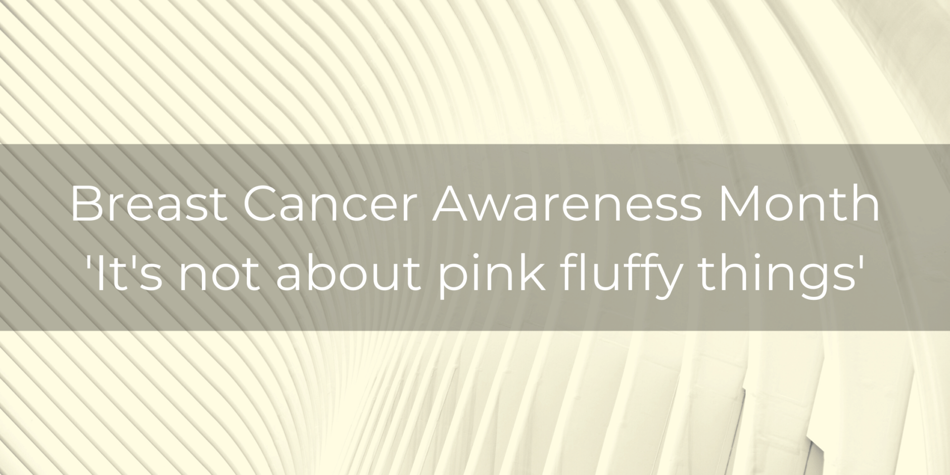 Breast Cancer Awareness Month Its not about pink fluffy things