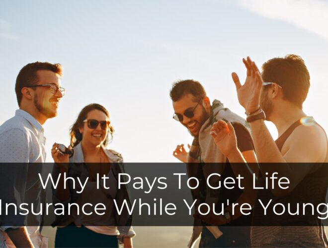 Why it pays to get life insurance while youre young